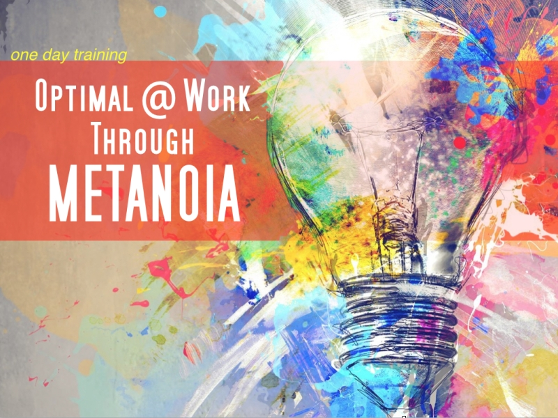 Optimal @ Work Through Metanoia